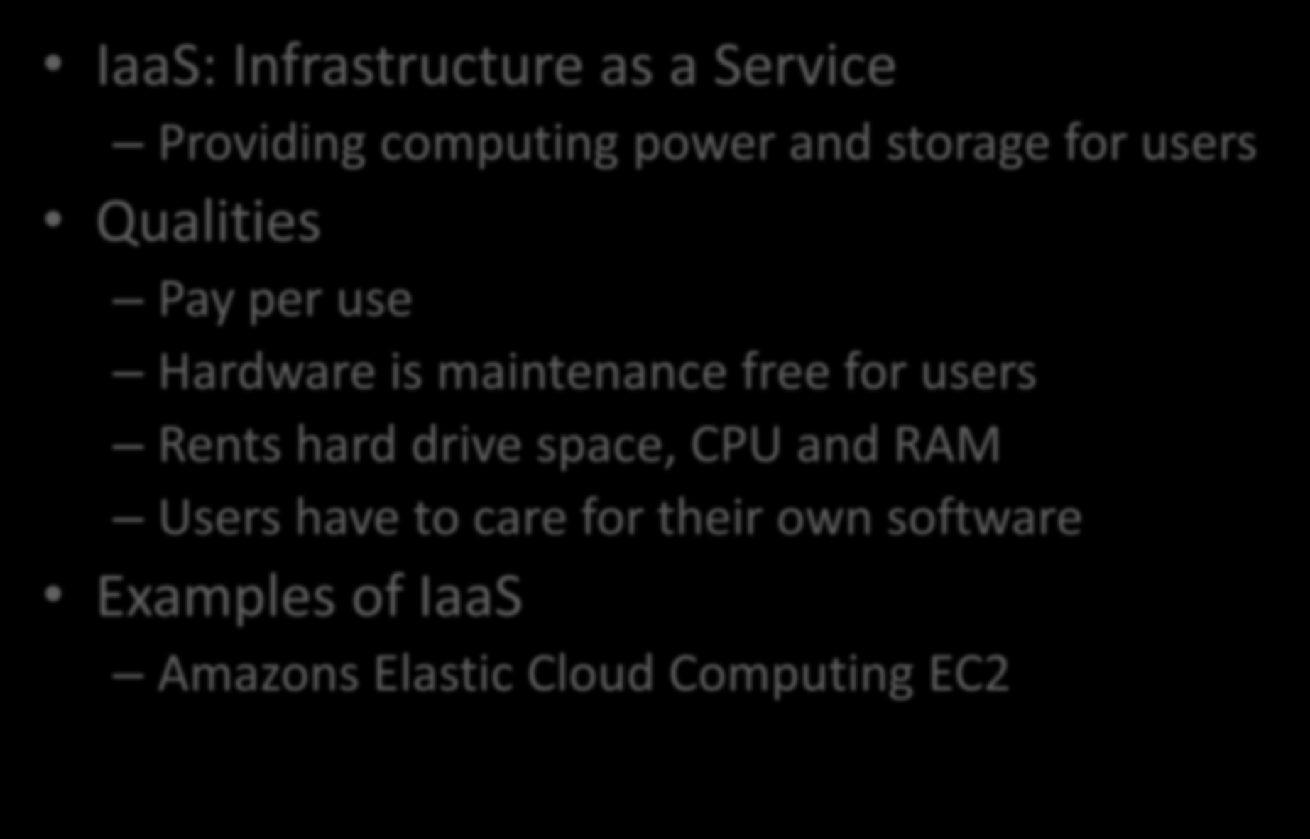 Types of Cloud Computing IaaS: Infrastructure as a Service Providing computing power and storage for users Qualities Pay per use Hardware is