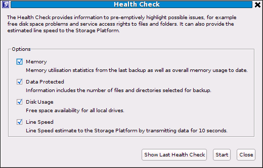 Health Check The Backup Client Health Check provides information to highlight possible issues before backup (e.g. free disk space or file/folder access problems).