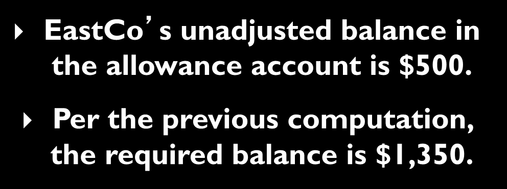 Balance Sheet Approach Aging of Receivables 7-20 EastCo s unadjusted balance in the allowance account is $500.