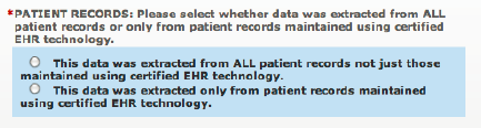 Patient Records: At the eligible hospital s or provider s discretion, the numerators and denominators of certain measures may be calculated using only the patient records maintained in certified EHR