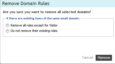 2. In the Remove Domain Roles dialog, select whether to remove all existing roles for users (except for Visitor role), or leave existing roles for the domain. 3. Click Save Changes.