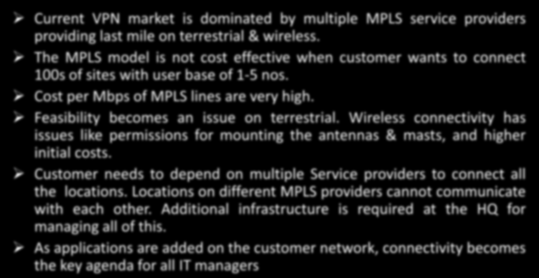 Current VPN Market Scenario Current VPN market is dominated by multiple MPLS service providers providing last mile on terrestrial & wireless.