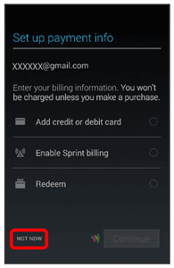 6. Touch NOT NOW. To specify a payment method, touch an option > Continue, and then follow the onscreen instructions.