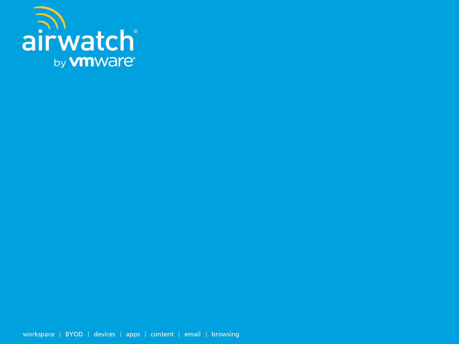 Introducing AirWatch by VMware: Enterprise Mobility