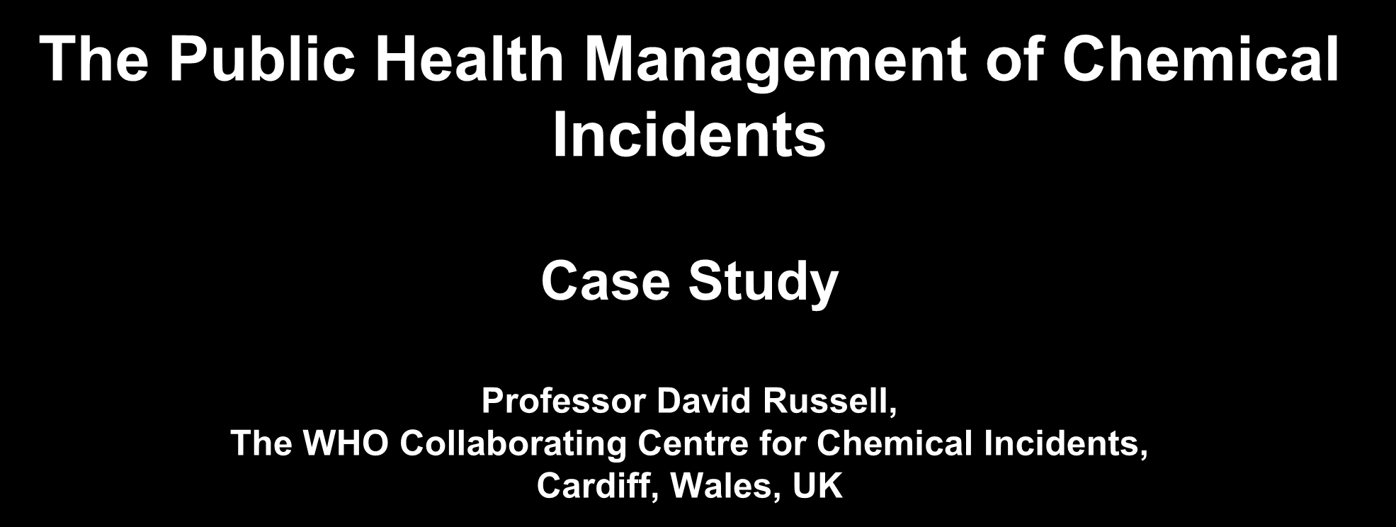 The Public Health Management of Chemical Incidents Case Study Professor David