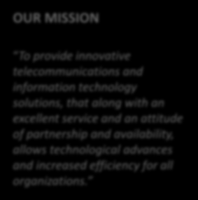 WHO? OUR MISSION OUR VALUES OUR INDICATORS To provide innovative telecommunications and information technology solutions, that along with an excellent service and an attitude of partnership and