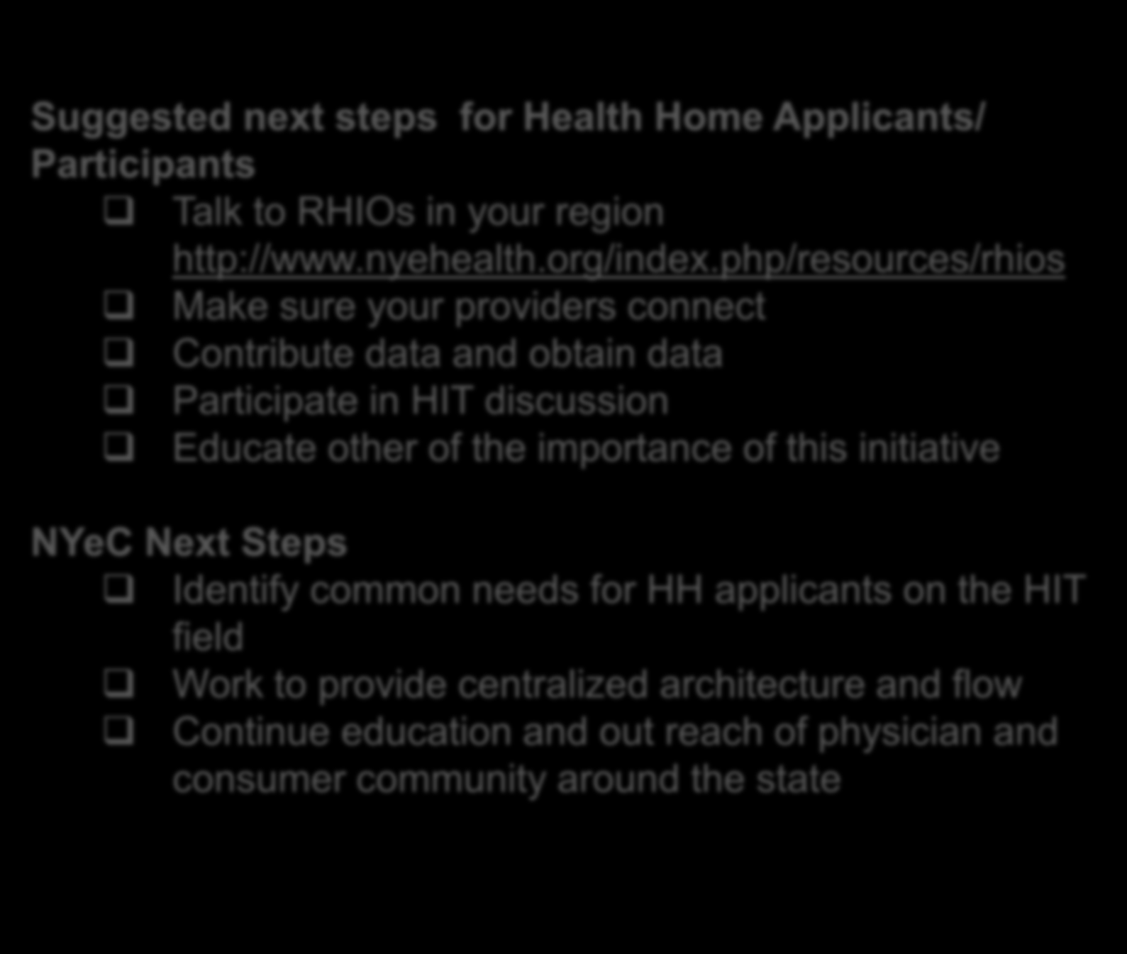 Summary Suggested next steps for Health Home Applicants/ Participants Talk to RHIOs in your region http://www.nyehealth.org/index.