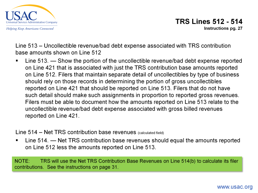 Line 513. This is you uncollectible revenue/bad debt expense associated with TRS contribution base that are shown on line 512.