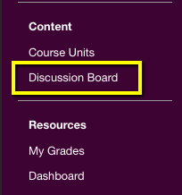 Select your course, and on the left sidebar select the Discussion Board, click
