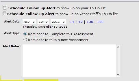 Step 9 - You can schedule a follow-up alert to show up on your To-Do List by filling out the boxes at the bottom of each screen. Select Schedule Follow-up Alert to show up on your To-Do List.