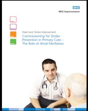 NHS Improvement: Commissioning for Stroke Prevention in Primary Care- The Role of AF, 2009: AF in Primary Care- Making an Impact on
