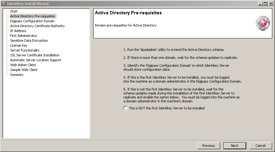 Install IDENTIKEY Server - Active Directory Image 70: IDENTIKEY Server Configuration Wizard Start Window 17. Click Next to continue. The Active Directory pre-requisites window will be displayed. 18.