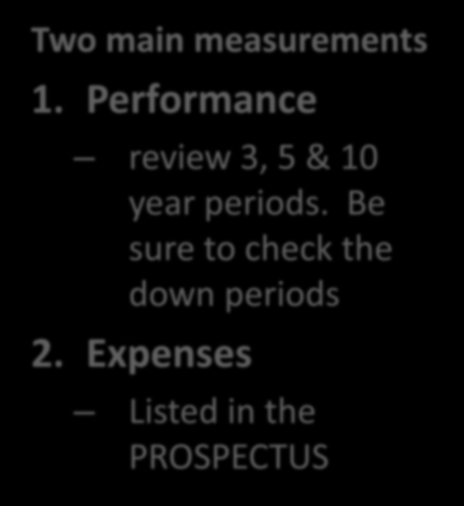 Two main measurements 1. Performance review 3, 5 & 10 year periods. Be sure to check the down periods 2.