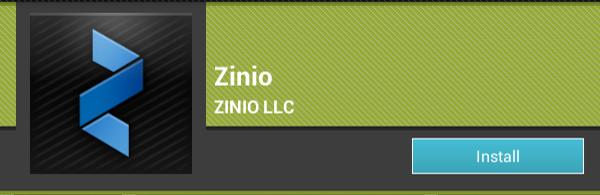 "c) For your Android device Type zinio into your Play Store and install: 1. Open the ""Google Play Store"" on your Android Device 2. In the search bar type ""Zinio"" and press search."