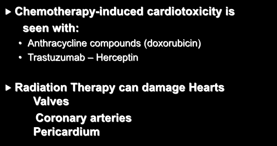 Cancer and the Heart Chemotherapy-induced cardiotoxicity is seen with: Anthracycline compounds