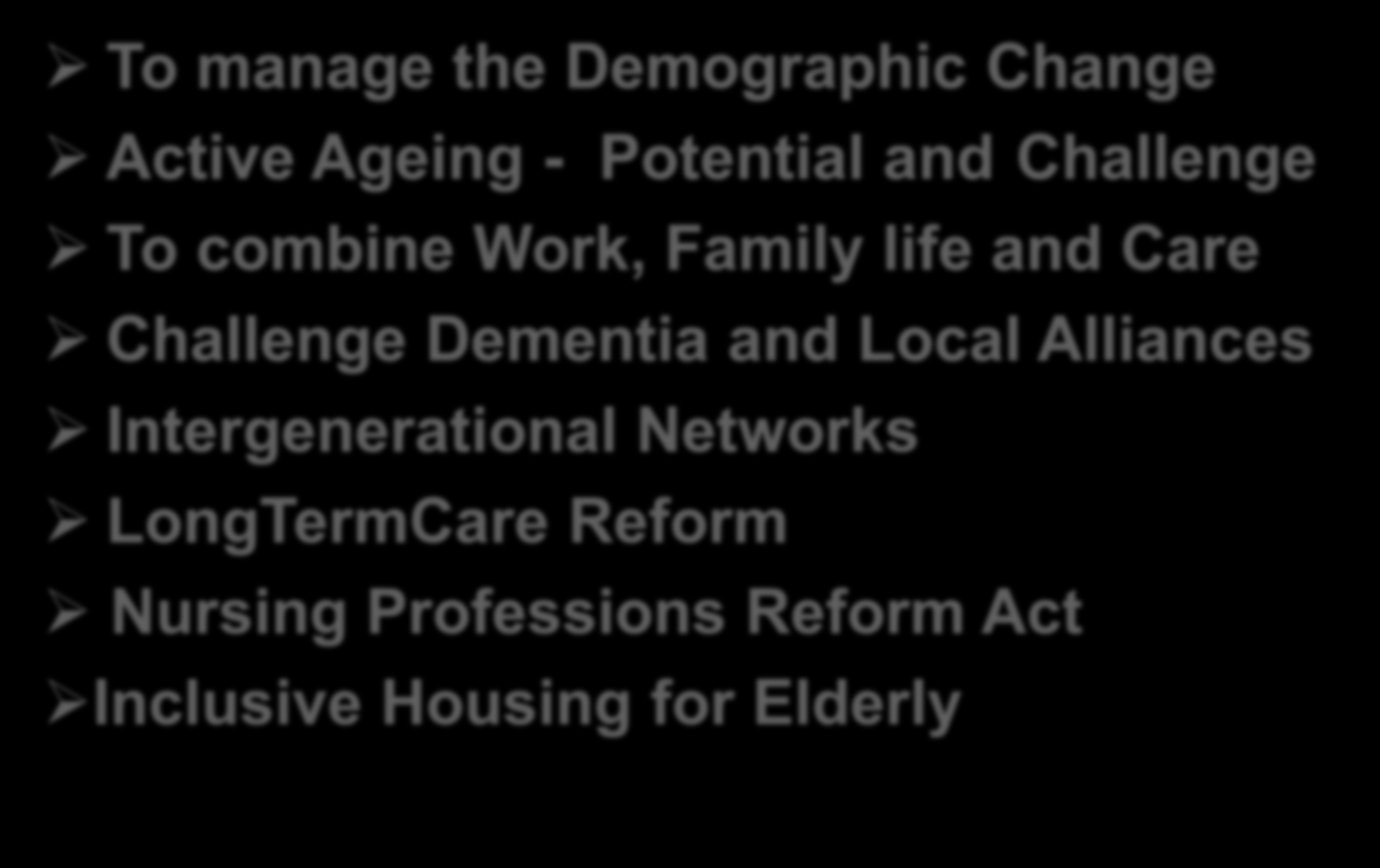 3 Overview Challenges To manage the Demographic Change Active Ageing - Potential and Challenge To combine Work, Family life and Care