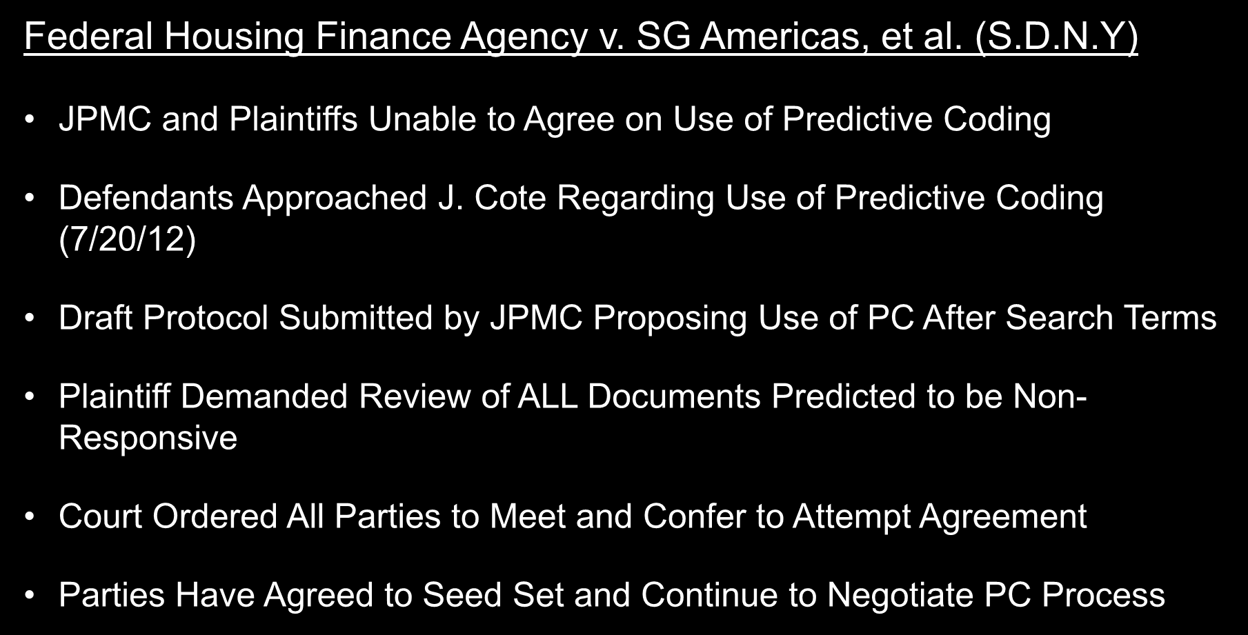 Seminal Cases Federal Housing Finance Agency v. SG Americas, et al. (S.D.N.Y) JPMC and Plaintiffs Unable to Agree on Use of Predictive Coding Defendants Approached J.