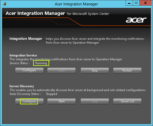 4.1.1. Automatic discovery Perform the following steps to discover Acer servers automatically. 1. Launch the Acer Integration Manager UI. 2. Ensure the Integration Service is running. 3.