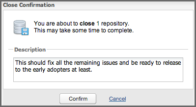 Repository Management with Nexus 260 / 405 Once you are ready to start testing the staging repository content, you will need to transition the repository from the open state to the closed state.