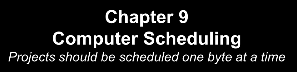 Chapter 9 Computer Scheduling Projects