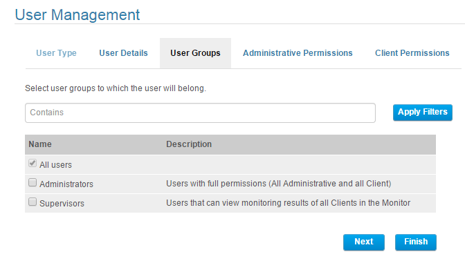 User and User Group Management 6. On the User Groups tab, select the user groups to which the user will belong. To find a specific group, enter its name in the Contains box and click Apply Filters.