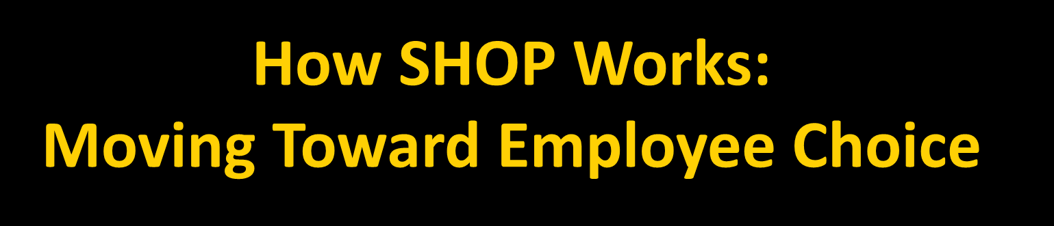 How SHOP Works: Moving Toward Employee Choice A key goal of the SHOP: Options for small employers and their employees Such as offering employees a single plan or a choice of plans The SHOP in each