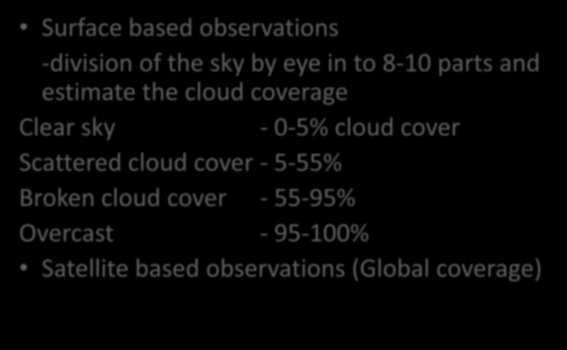 CLOUD OBSERVATION Surface based observations -division of the sky by eye in to 8-10 parts and estimate the cloud coverage Clear sky -