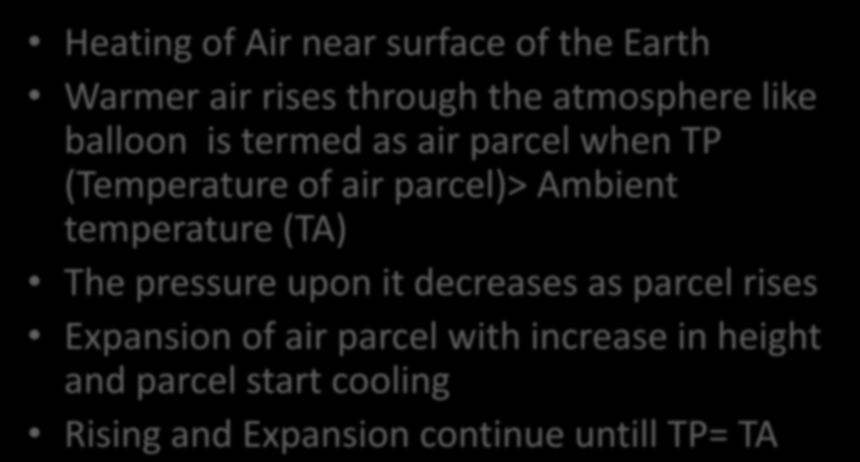 How Clouds Form Heating of Air near surface of the Earth Warmer air rises through the atmosphere like balloon is termed as air parcel when TP (Temperature of air parcel)> Ambient