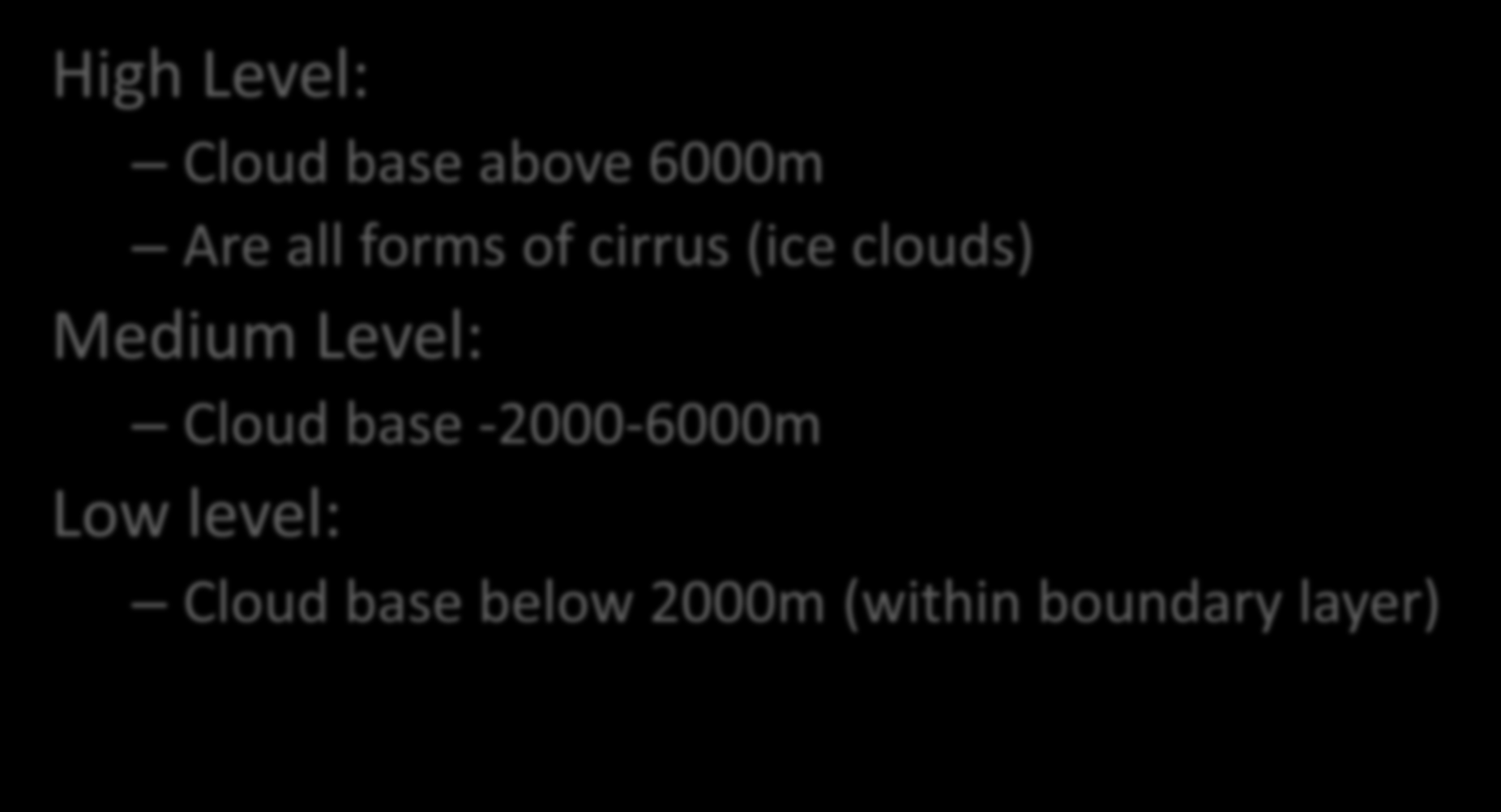 High Level: Cloud base above 6000m Are all forms of cirrus (ice clouds) Medium