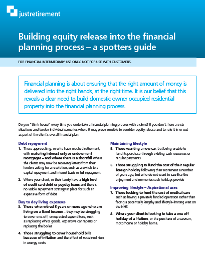 Building equity release into the financial planning process A spotter s guide (available on www.justadviser.com) 1. Debt repayment 2.