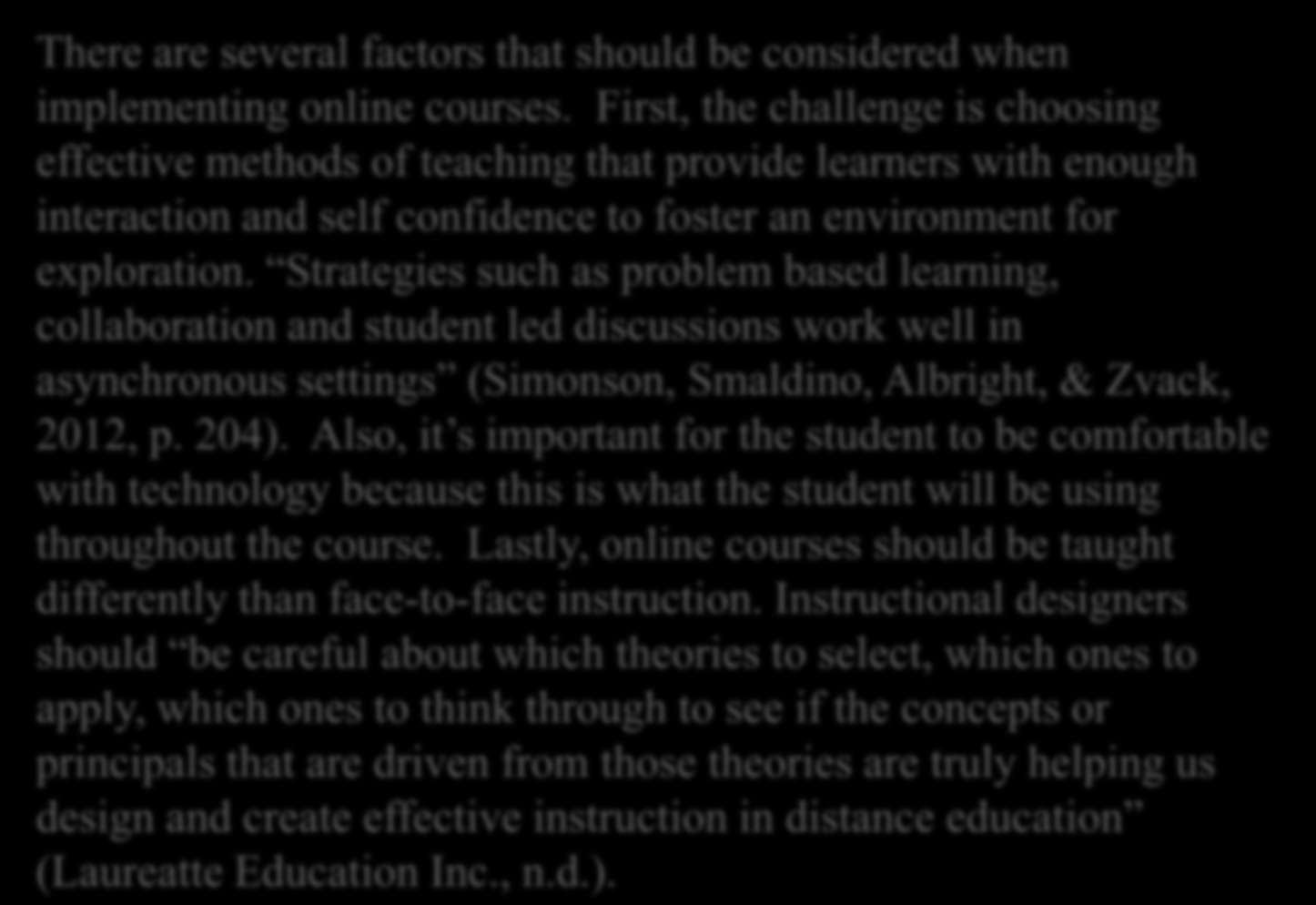 Online Courses there between the learner and the facilitator? Identify 2-3 cons for each What factors need to be implementing each model?