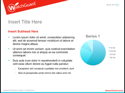 32 PRESENTATION Slides WatchGuard has sales presentations available on the Partner Portal for resellers to use as is or to customize for specific audiences.