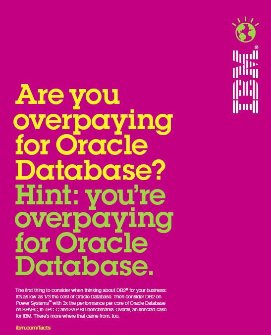 For transactional workloads, IBM is the clear choice DB2 on Power Systems IBM DB2 Advanced Enterprise Edition can be as low as 1/3rd the price* of Oracle Database DB2 on POWER is up to 3X performance