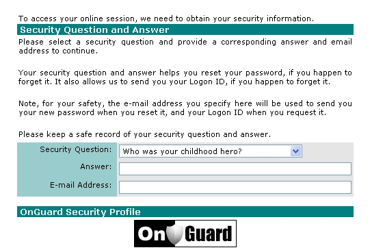 1. There are 5 OnGuard security questions that you must be set up before you can access your internet banking. There is 1 primary question, and 4 additional questions.