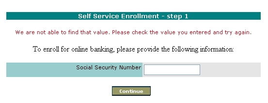 Trouble Shooting and Error Messages 1. Customers will not be able to use the self service enrollment process if they have already signed up for Internet Banking, even if they have never used it.