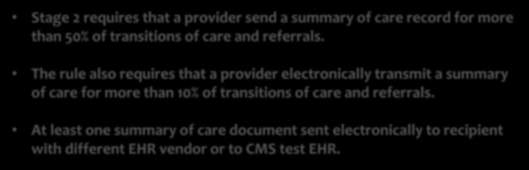 Closer Look at Stage 2: Electronic Exchange Stage 2 focuses on actual use cases of electronic information exchange: Stage 2 requires that a provider send a summary of care record for more than 50% of
