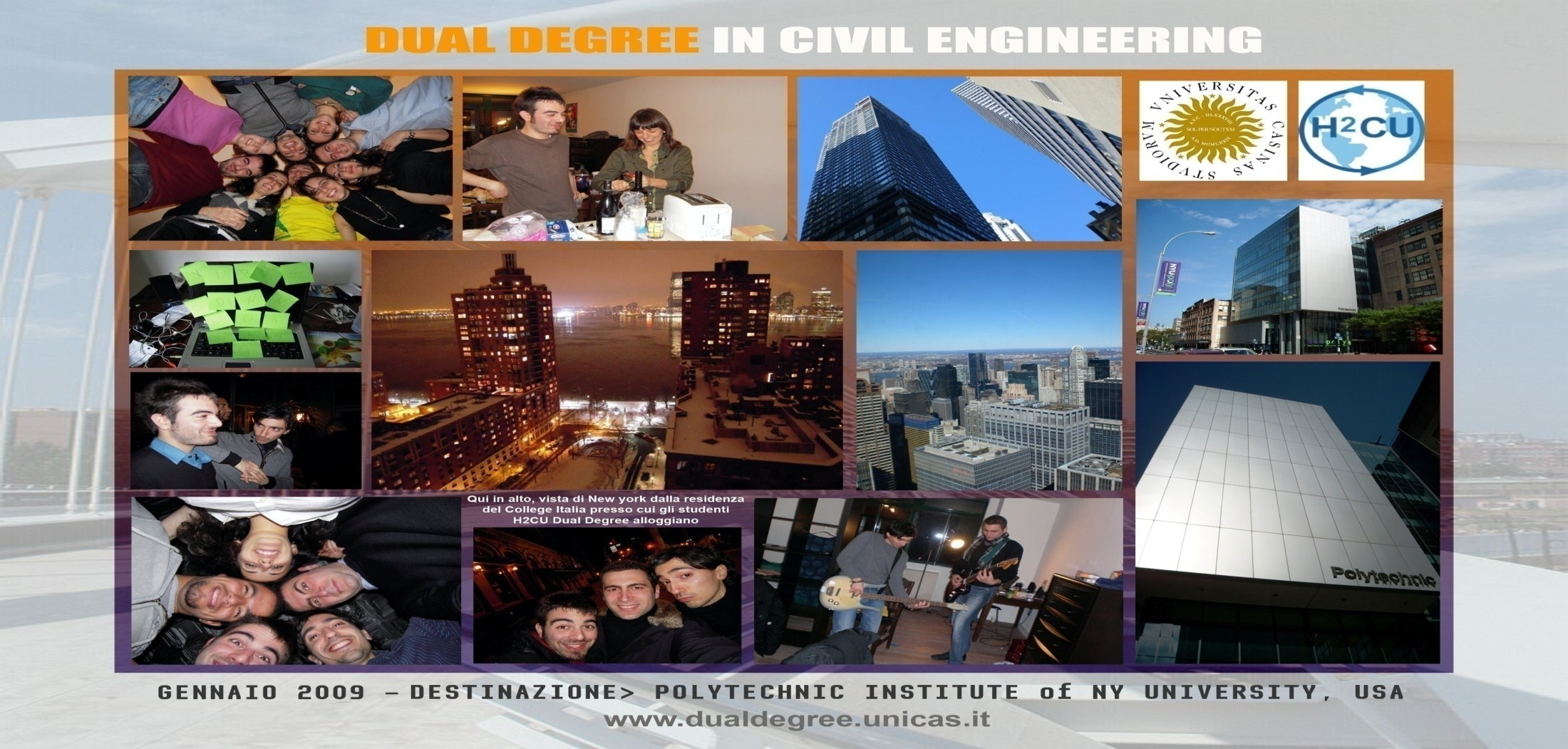"""Joint Academic Programs"" at NYU-Poly During the years, numerous ""Dual Degree"" programs were established with students from several universities connected to the H2CU Center (Sapienza University of"