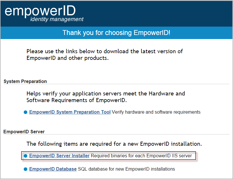Please navigate to our EmpowerID download page, enter your name and license key, agree to the terms & conditions and then click on the EmpowerID Server Installer link.