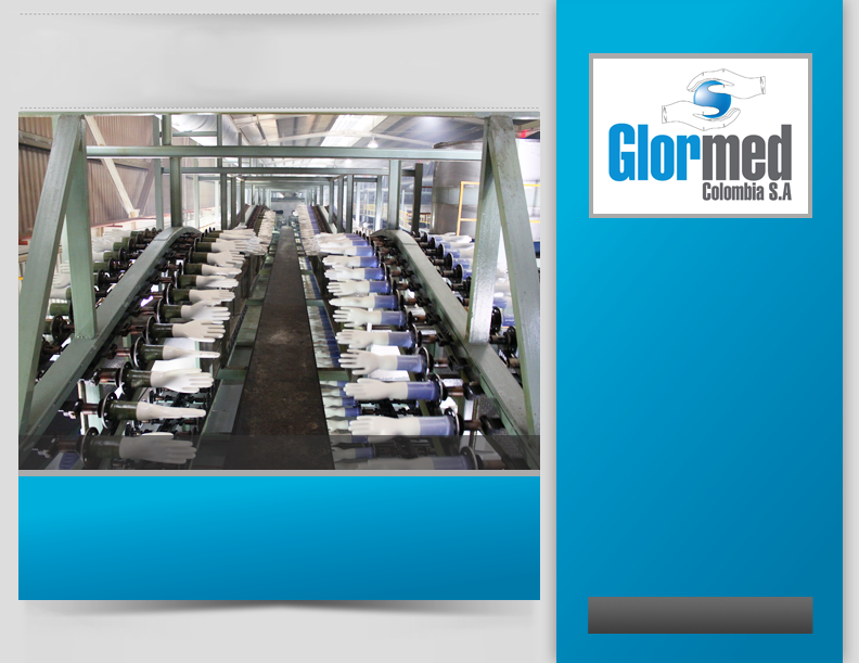 GLORMED COLOMBIA S.A. At Glormed Colombia S.A., we strive to consolidate our position as the worldwide leader in the production and distribution of powder-free vinyl gloves for examination and multipurpose use.