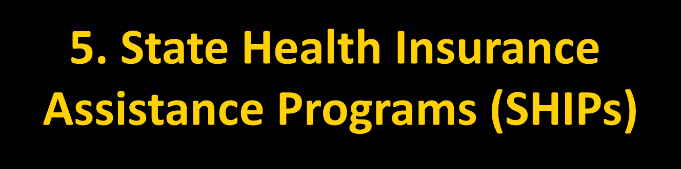 5. State Health Insurance Assistance Programs (SHIPs) Program for people with Medicare And their families Free personalized counseling and assistance Funded through