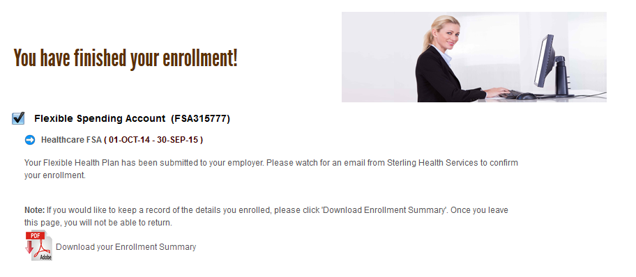20. You can download the summary of your enrollment for your records by clicking 21. Check your email. You will receive an Account Enrollment Confirmation email from Sterling Administation. 22.