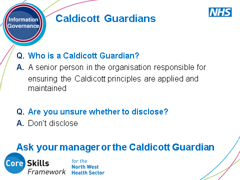 SLIDE 13: Caldicott Guardians The Caldicott Guardian Is advisory Is the conscience of the organisation Provides a focal point for patient