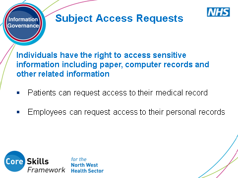 SLIDE 14: Subject Access Requests This is a request from an individual l who wants to view the personal information that is held about them.