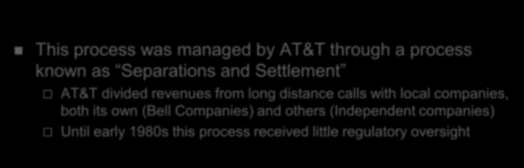 History of Universal Service in the USA This process was managed by AT&T through a process known as Separations and Settlement AT&T divided revenues from long