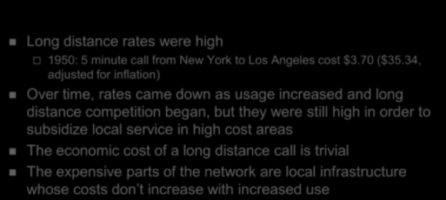History of Universal Service in the USA Long distance rates were high 1950: 5 minute call from New York to Los Angeles cost $3.70 ($35.