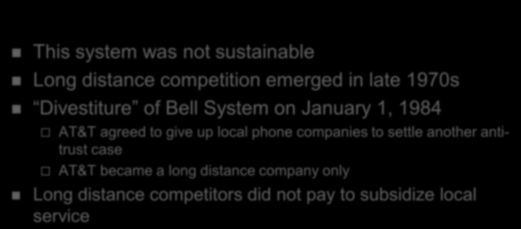 History of Universal Service in the USA This system was not sustainable Long distance competition emerged in late 1970s Divestiture of Bell System on January 1, 1984 AT&T