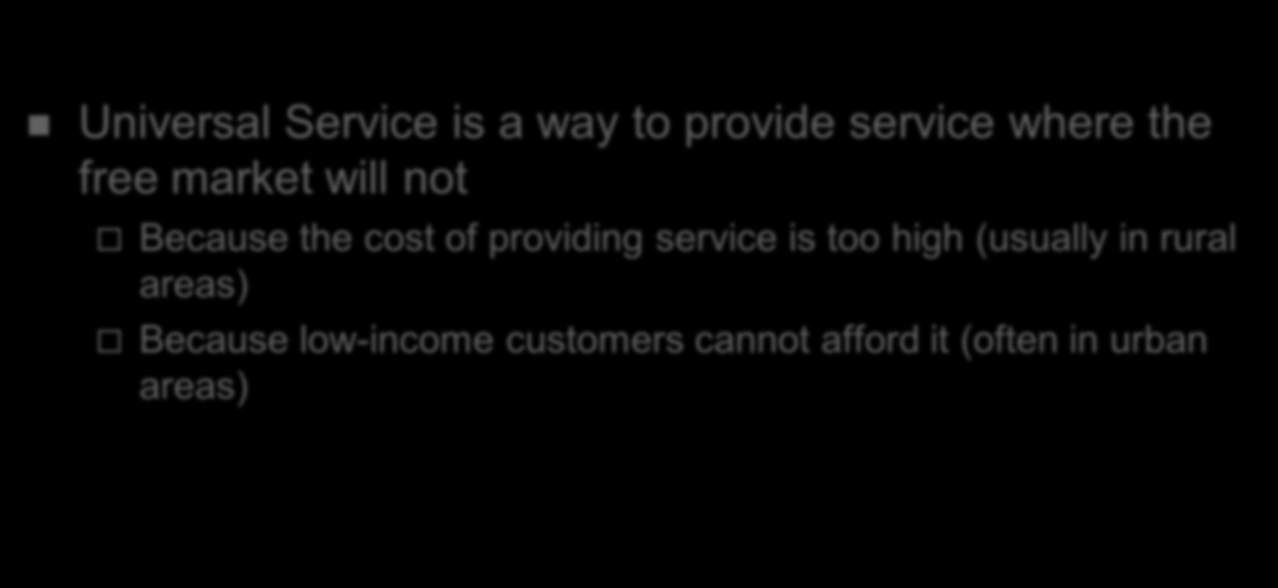 Main Points Universal Service is a way to provide service where the free market will not Because the cost of