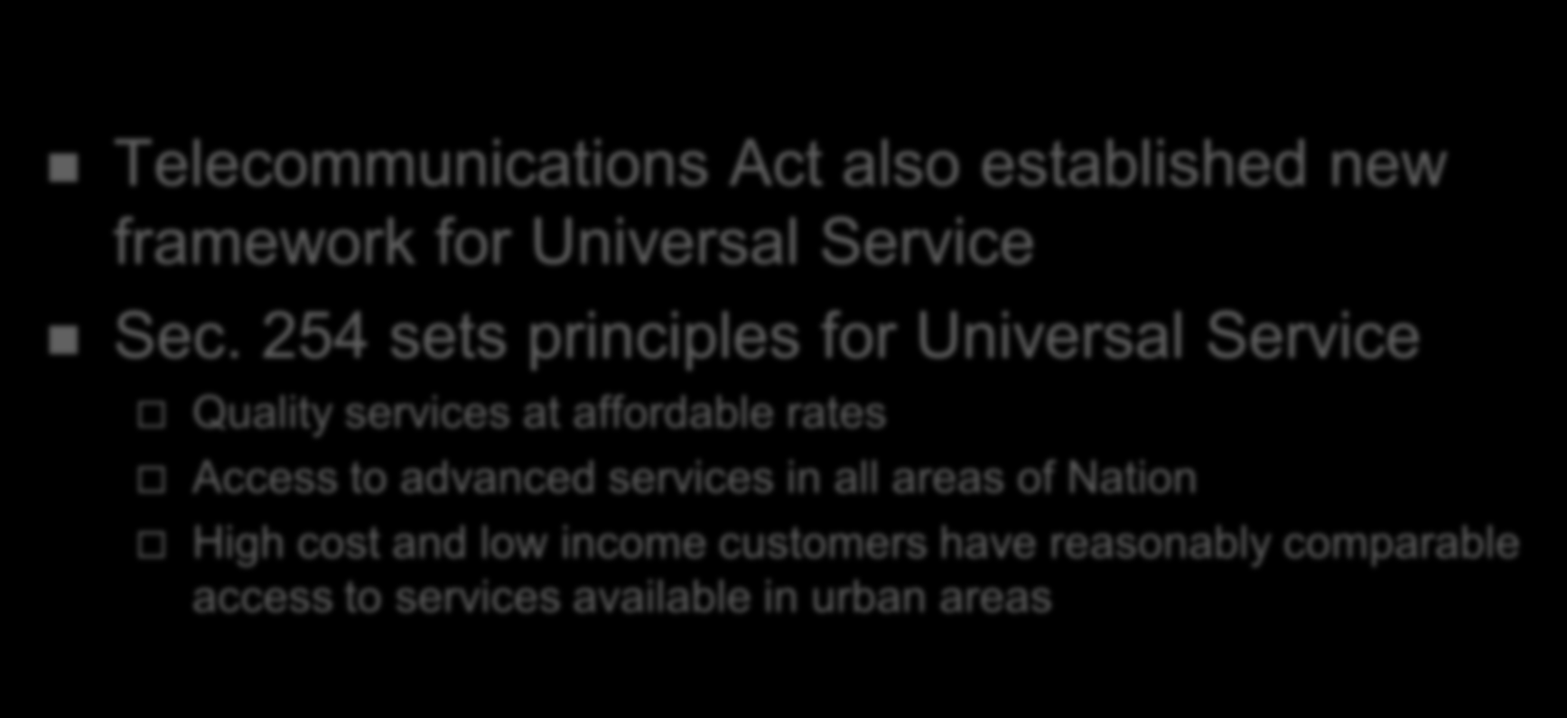 Universal Service in Telecom Act Telecommunications Act also established new framework for Universal Service Sec.