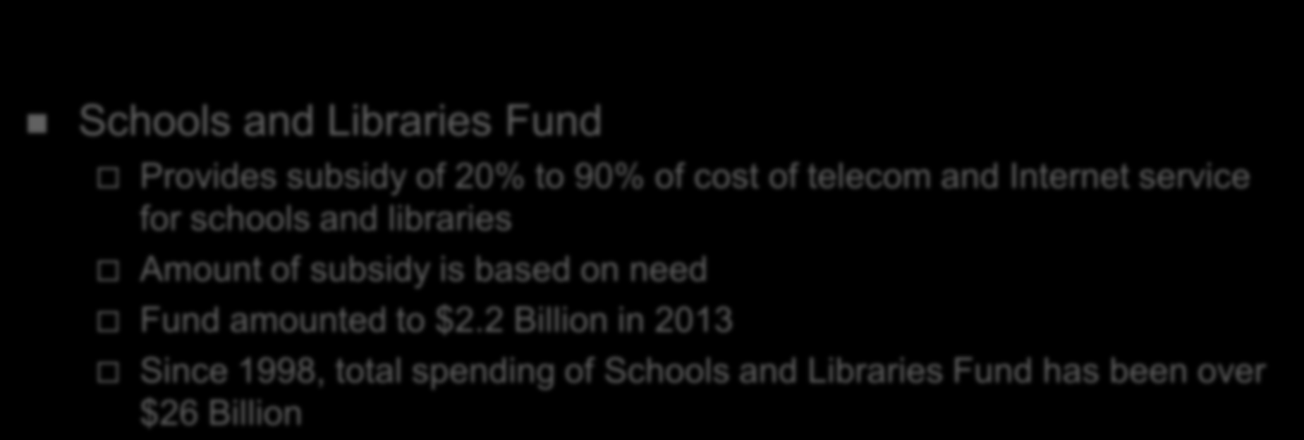 Universal Service in Telecom Act Schools and Libraries Fund Provides subsidy of 20% to 90% of cost of telecom and Internet service for schools and