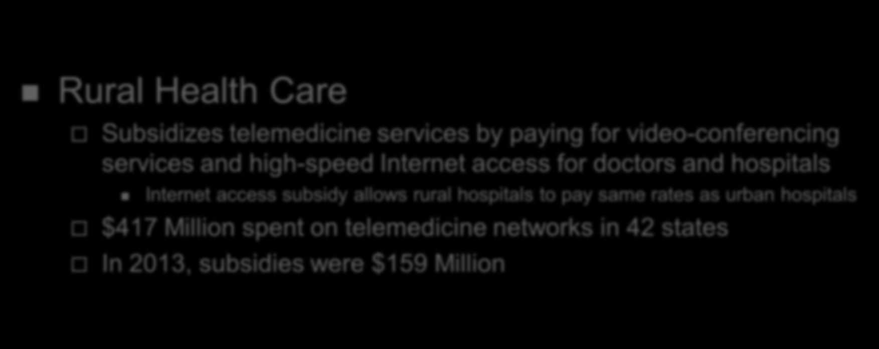 Universal Service in Telecom Act Rural Health Care Subsidizes telemedicine services by paying for video-conferencing services and high-speed Internet access for doctors and